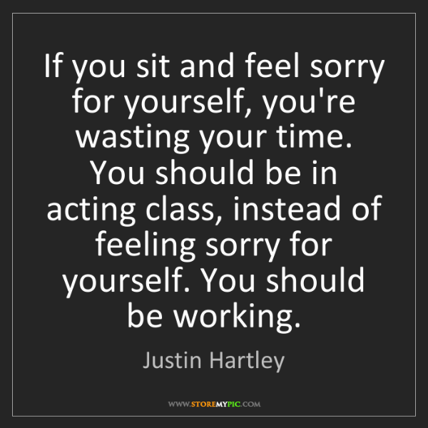 Justin Hartley: If you sit and feel sorry for yourself, you're wasting...