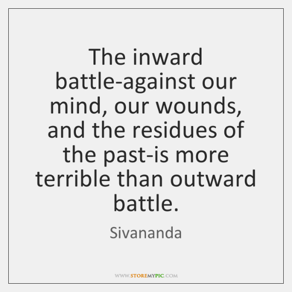 The Inward Battle Against Our Mind Our Wounds And The Residues Of