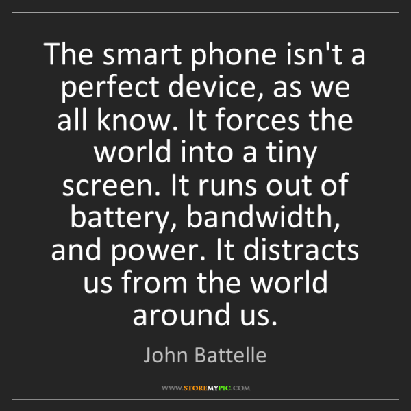 John Battelle: The smart phone isn't a perfect device, as we all know....