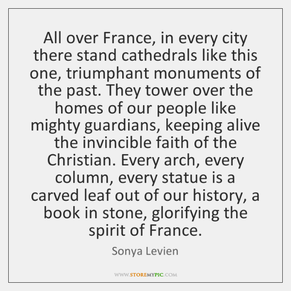 All over France, in every city there stand cathedrals like this one, ...
