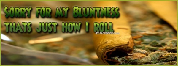 Sorry for my bluntness thats just how i roll