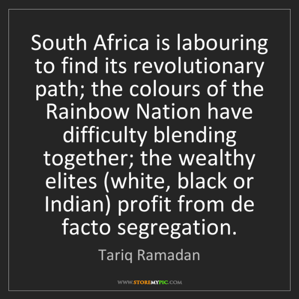 Tariq Ramadan: South Africa is labouring to find its revolutionary path;...