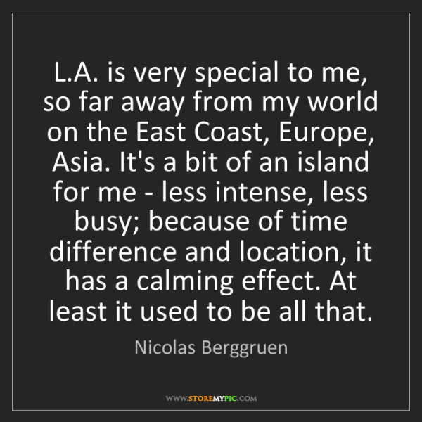 Nicolas Berggruen: L.A. is very special to me, so far away from my world...