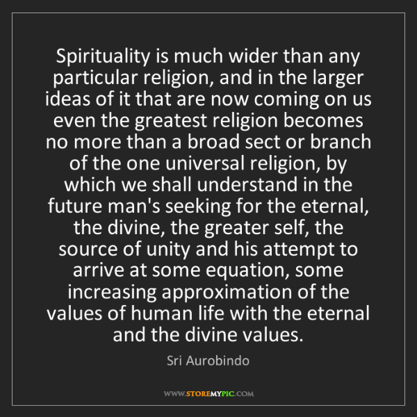 Sri Aurobindo: Spirituality is much wider than any particular religion,...
