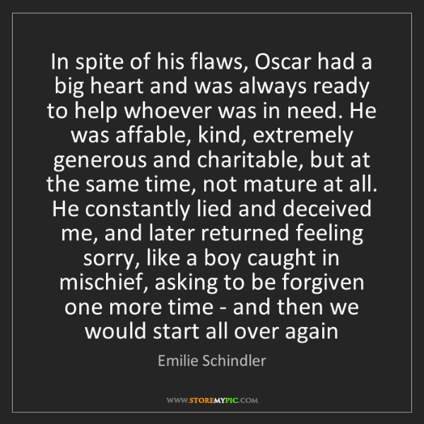 Emilie Schindler: In spite of his flaws, Oscar had a big heart and was...