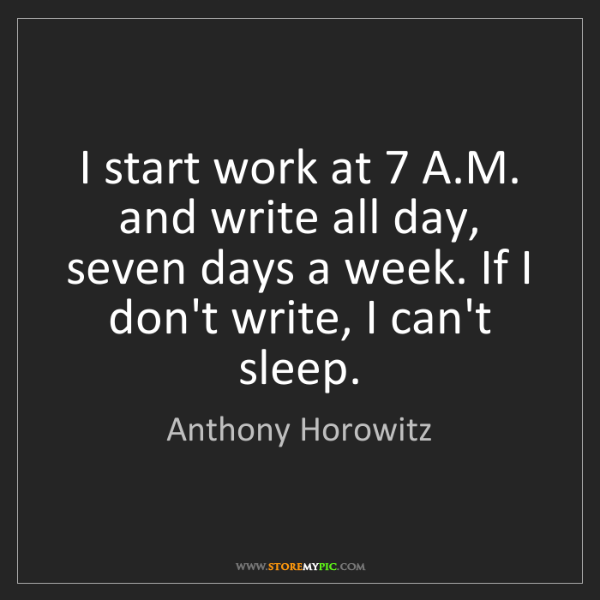 Anthony Horowitz: I start work at 7 A.M. and write all day, seven days...
