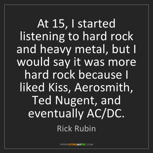 Rick Rubin: At 15, I started listening to hard rock and heavy metal,...