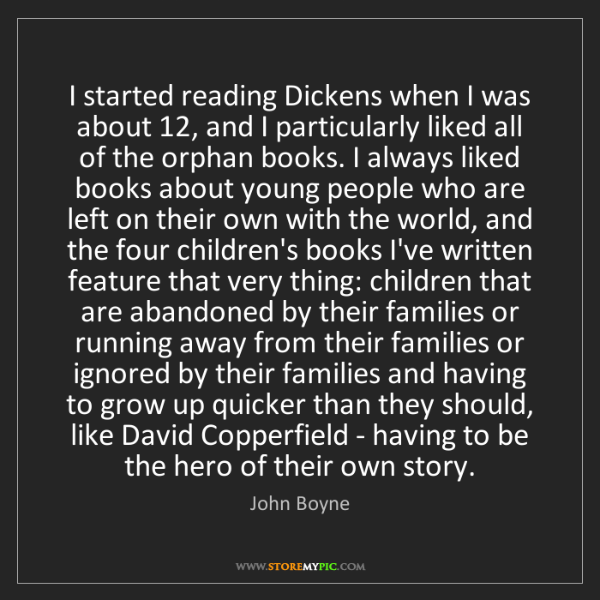 John Boyne: I started reading Dickens when I was about 12, and I...