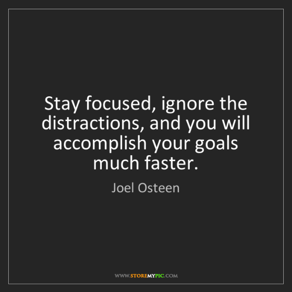 Joel Osteen: Stay focused, ignore the distractions, and you will accomplish...