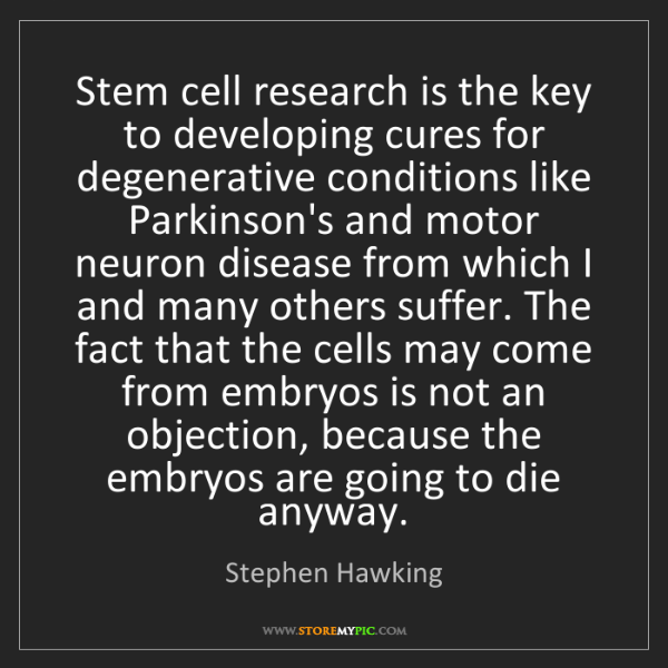Stephen Hawking: Stem cell research is the key to developing cures for...