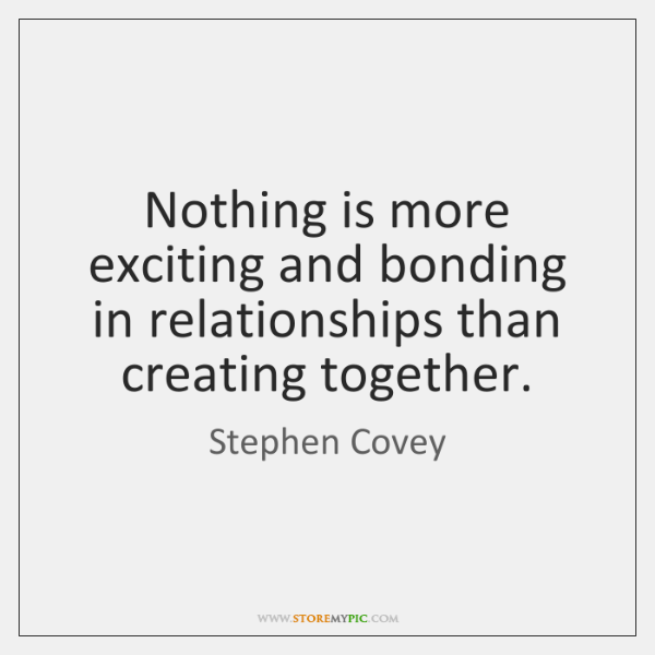 Nothing is more exciting and bonding in relationships than creating together.