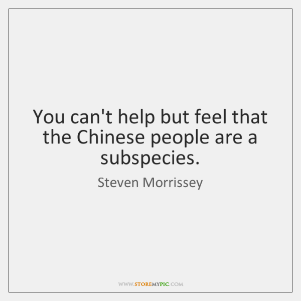 You can't help but feel that the Chinese people are a subspecies.