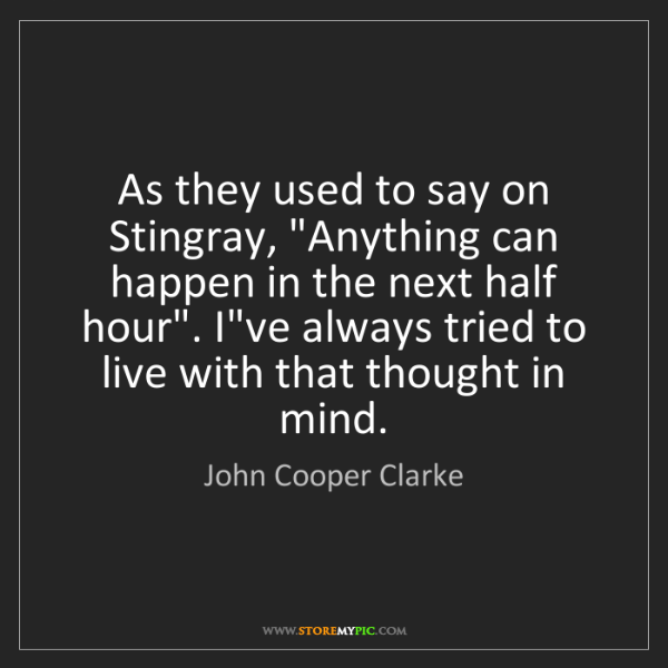 "John Cooper Clarke: As they used to say on Stingray, ""Anything can happen..."