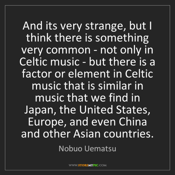 Nobuo Uematsu: And its very strange, but I think there is something...