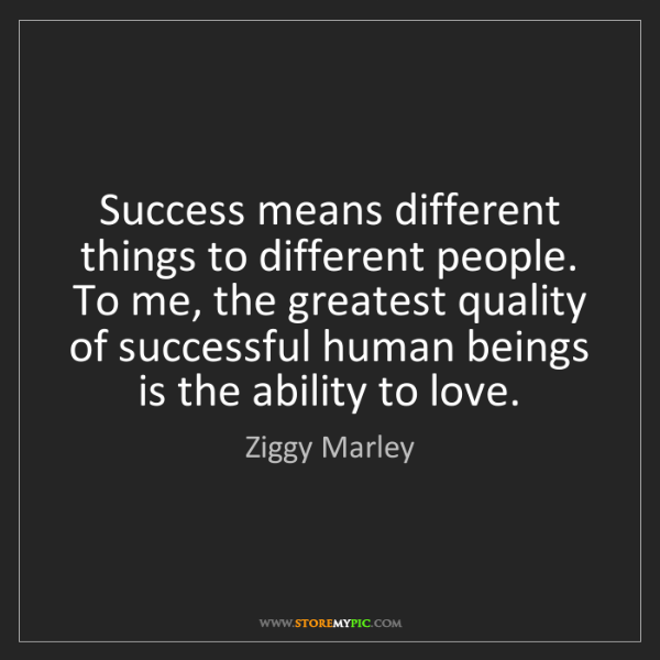 Ziggy Marley: Success means different things to different people. To...
