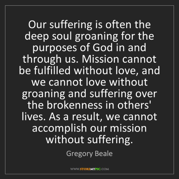 Gregory Beale: Our suffering is often the deep soul groaning for the...