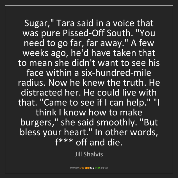 "Jill Shalvis: Sugar,"" Tara said in a voice that was pure Pissed-Off..."