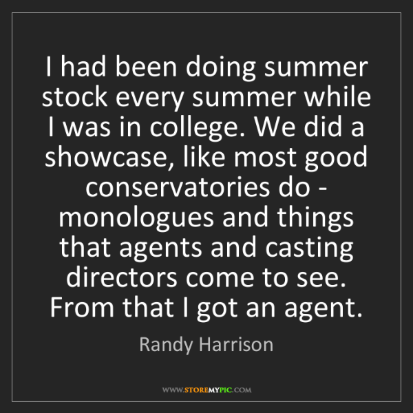 Randy Harrison: I had been doing summer stock every summer while I was...