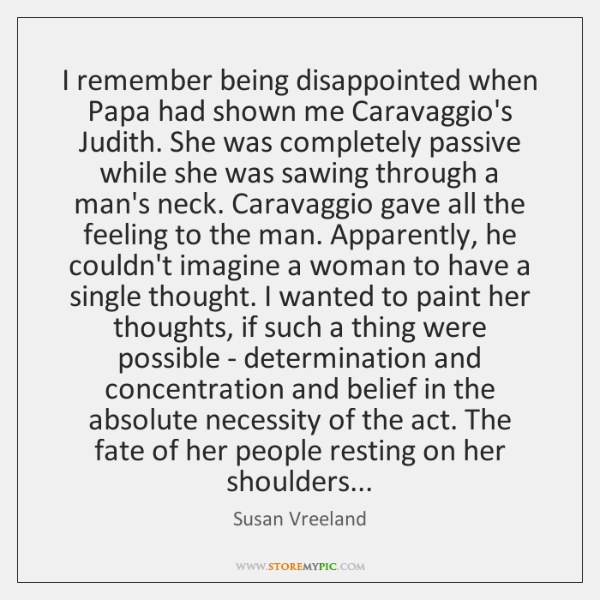 I remember being disappointed when Papa had shown me Caravaggio's Judith. She ...