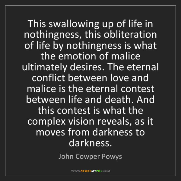 John Cowper Powys: This swallowing up of life in nothingness, this obliteration...