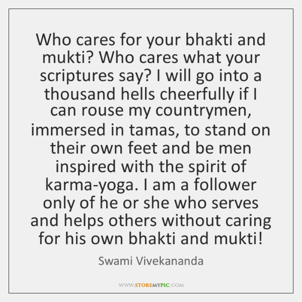 Who cares for your bhakti and mukti? Who cares what your scriptures ...