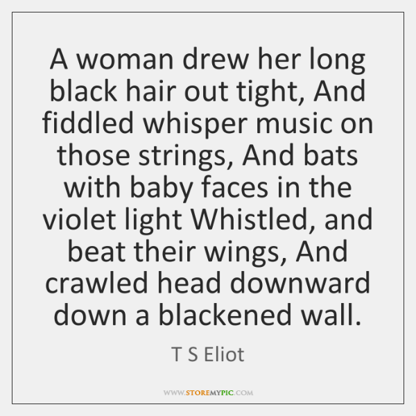A woman drew her long black hair out tight, And fiddled whisper ...