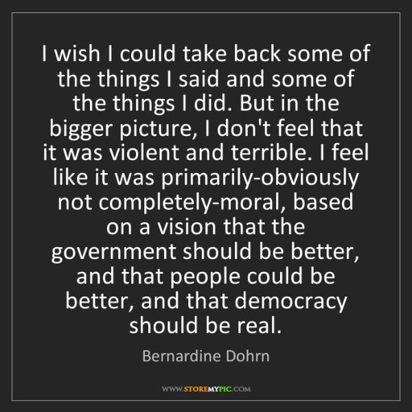 Bernardine Dohrn: I wish I could take back some of the things I said and...