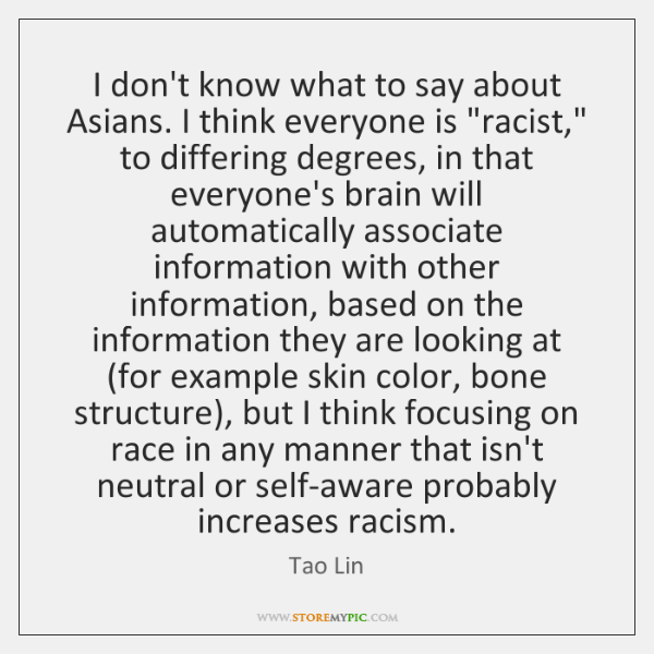 """I don't know what to say about Asians. I think everyone is """"..."""