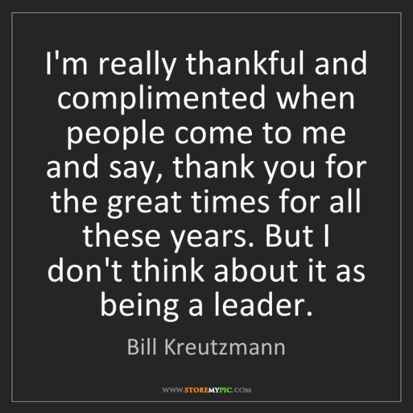 Bill Kreutzmann: I'm really thankful and complimented when people come...