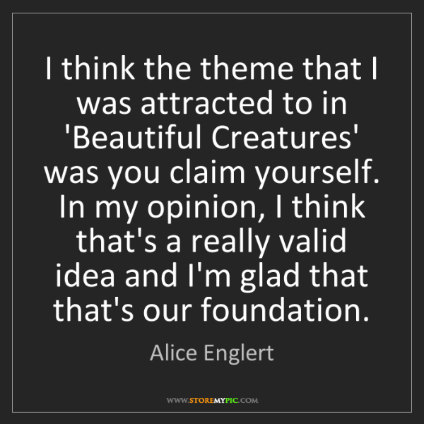Alice Englert: I think the theme that I was attracted to in 'Beautiful...