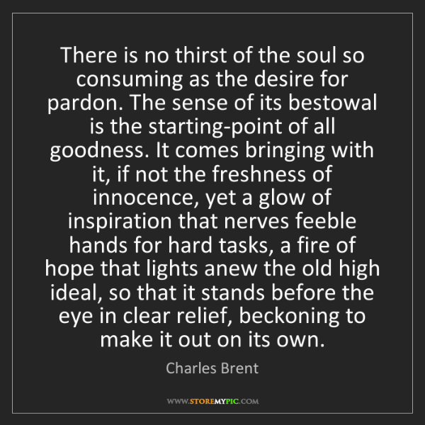 Charles Brent: There is no thirst of the soul so consuming as the desire...