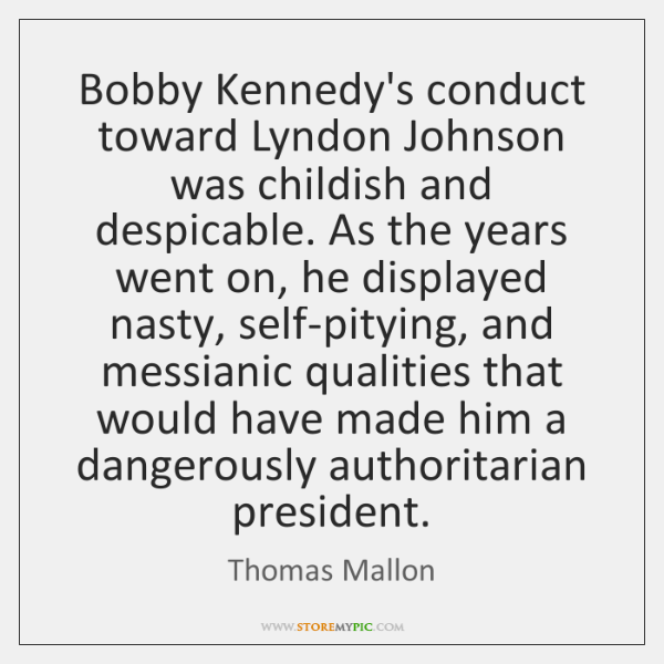 Bobby Kennedy's conduct toward Lyndon Johnson was childish and despicable. As the ...