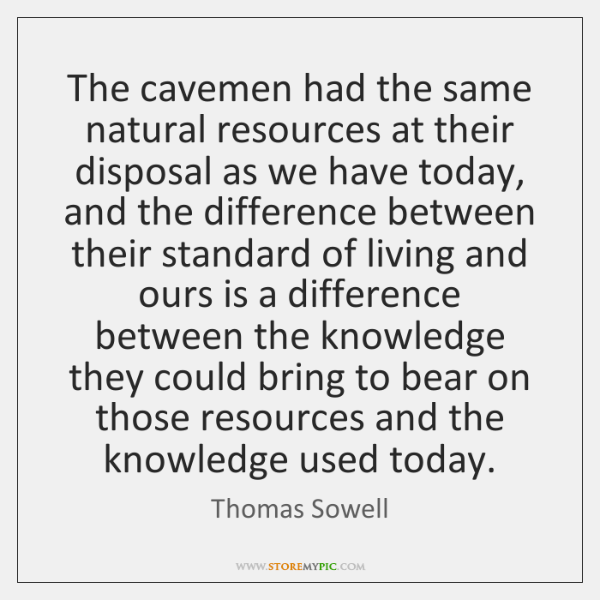 The cavemen had the same natural resources at their disposal as we ...