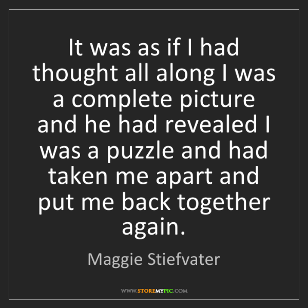 Maggie Stiefvater: It was as if I had thought all along I was a complete...