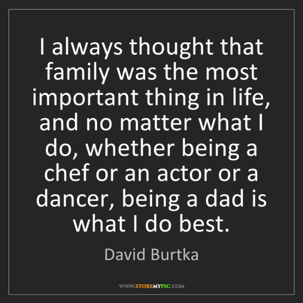David Burtka: I always thought that family was the most important thing...