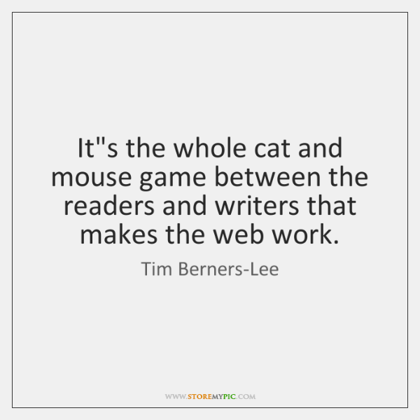 It's the whole cat and mouse game between the readers and writers ...