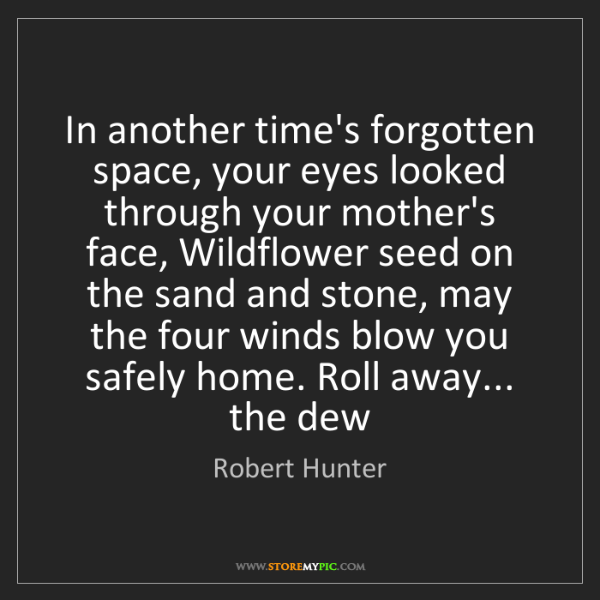 Robert Hunter: In another time's forgotten space, your eyes looked through...