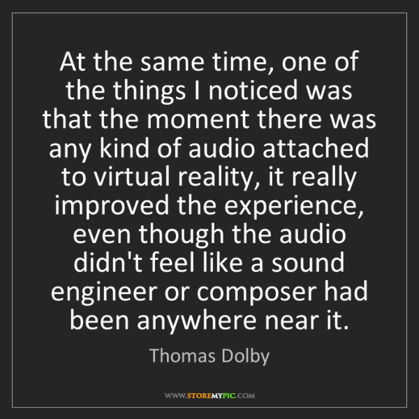 Thomas Dolby: At the same time, one of the things I noticed was that...