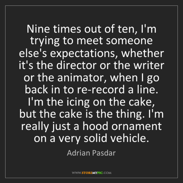 Adrian Pasdar: Nine times out of ten, I'm trying to meet someone else's...
