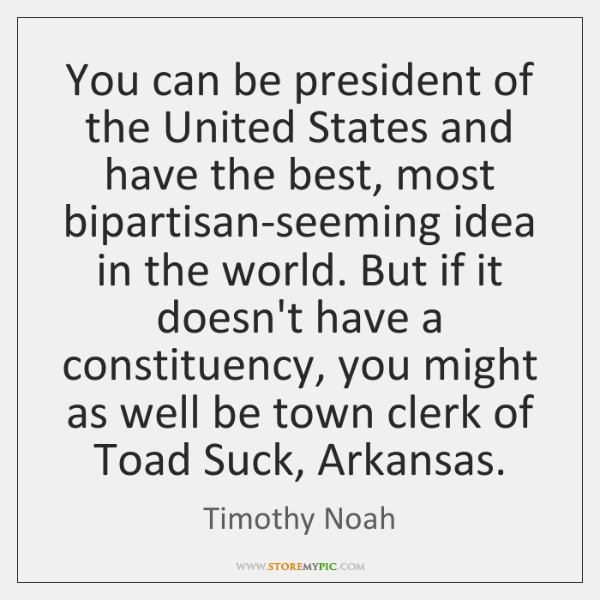 You can be president of the United States and have the best, ...