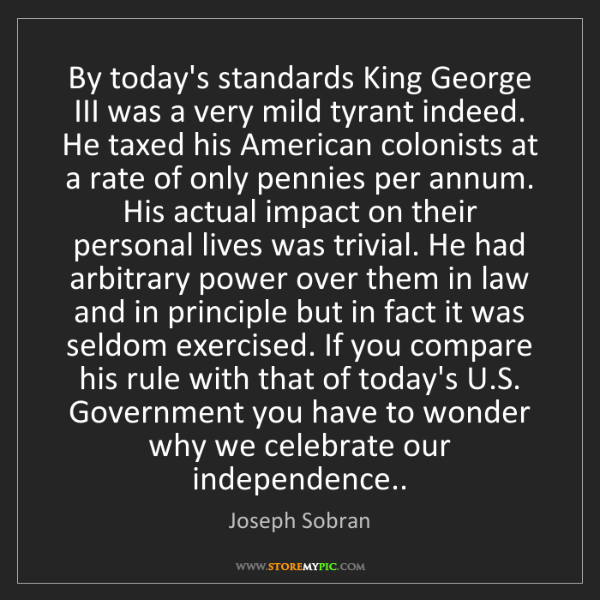 Joseph Sobran: By today's standards King George III was a very mild...