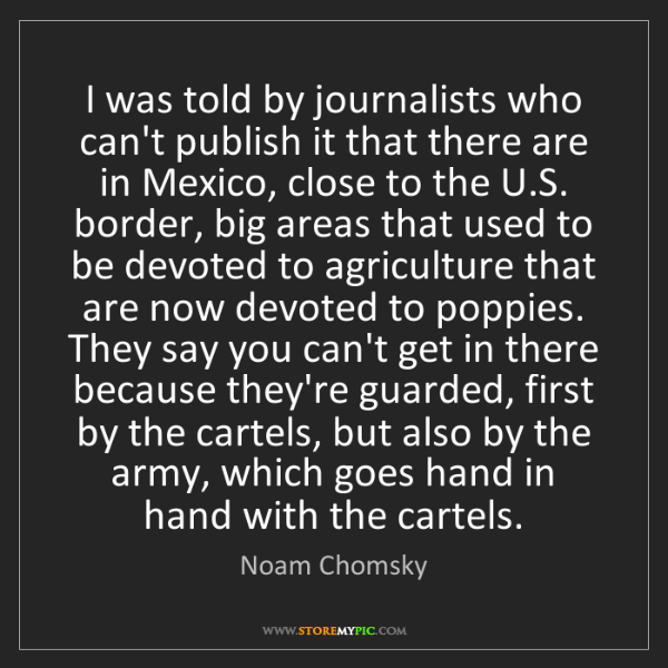Noam Chomsky: I was told by journalists who can't publish it that there...