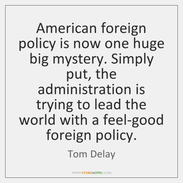 American foreign policy is now one huge big mystery. Simply put, the ...