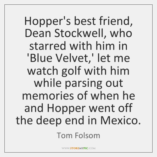 Hopper's best friend, Dean Stockwell, who starred with him in 'Blue Velvet,...
