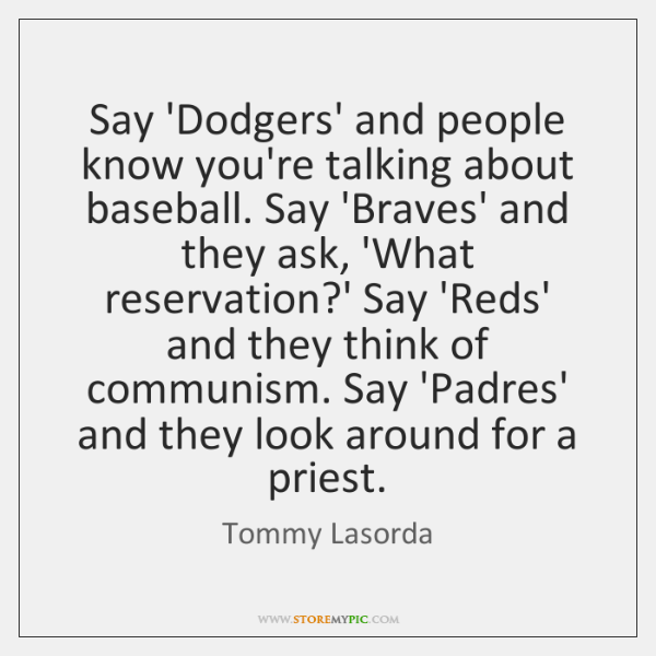 Say 'Dodgers' and people know you're talking about baseball. Say 'Braves' and ...