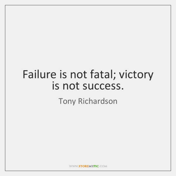 Failure is not fatal; victory is not success.