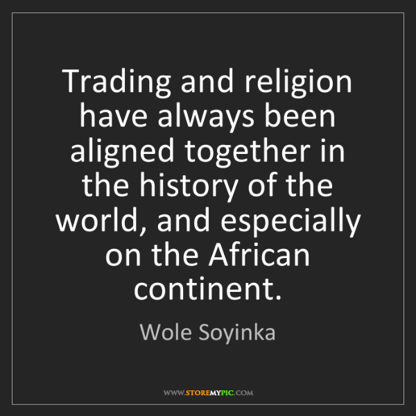 Wole Soyinka: Trading and religion have always been aligned together...