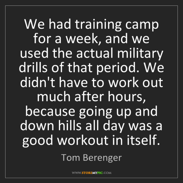 Tom Berenger: We had training camp for a week, and we used the actual...