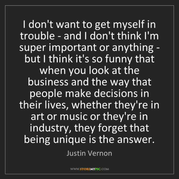 Justin Vernon: I don't want to get myself in trouble - and I don't think...