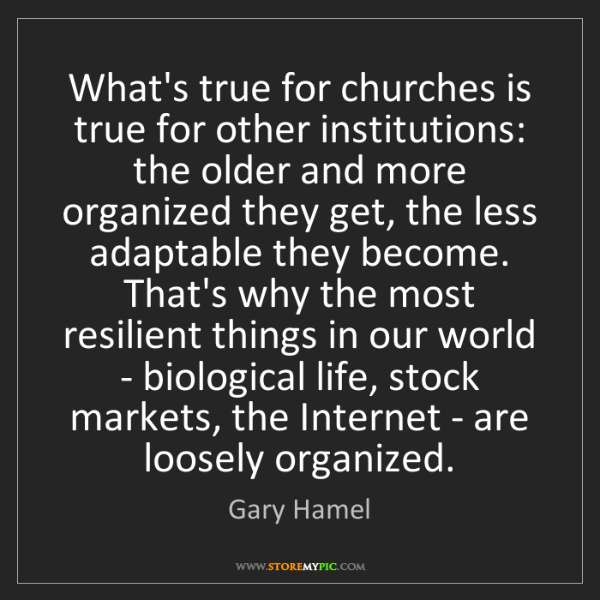 Gary Hamel: What's true for churches is true for other institutions:...